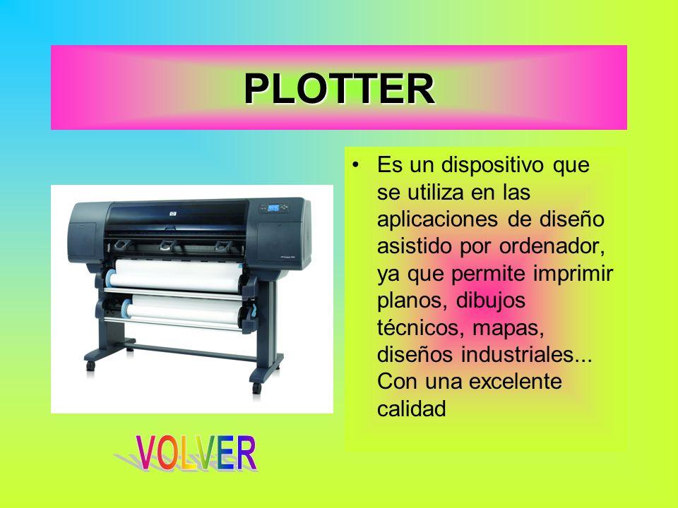 PLOTTER Es un dispositivo que se utiliza en las aplicaciones de diseño asistido por ordenador, ya que permite imprimir planos, dibujos técnicos, mapas