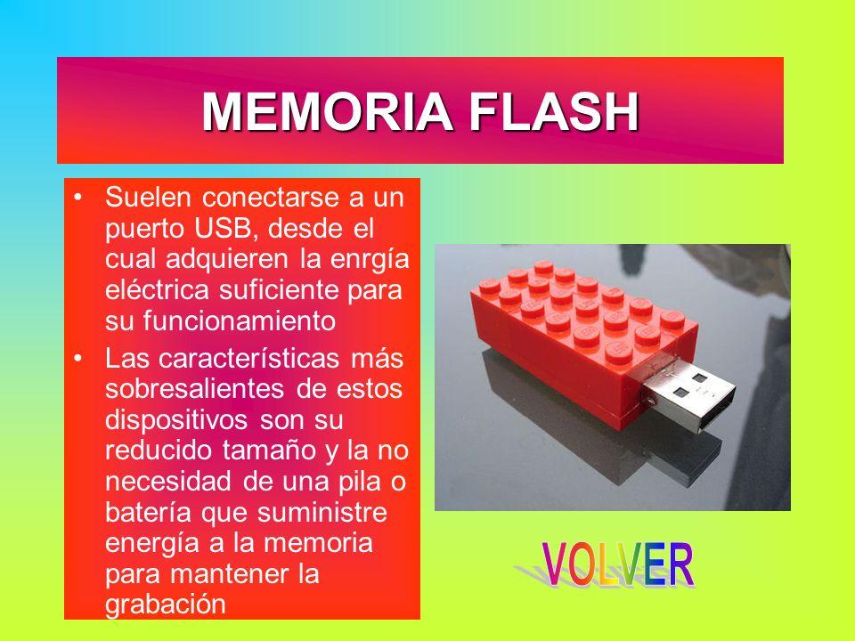 MEMORIA FLASH Suelen conectarse a un puerto USB, desde el cual adquieren la enrgía eléctrica suficiente para su funcionamiento Las características más