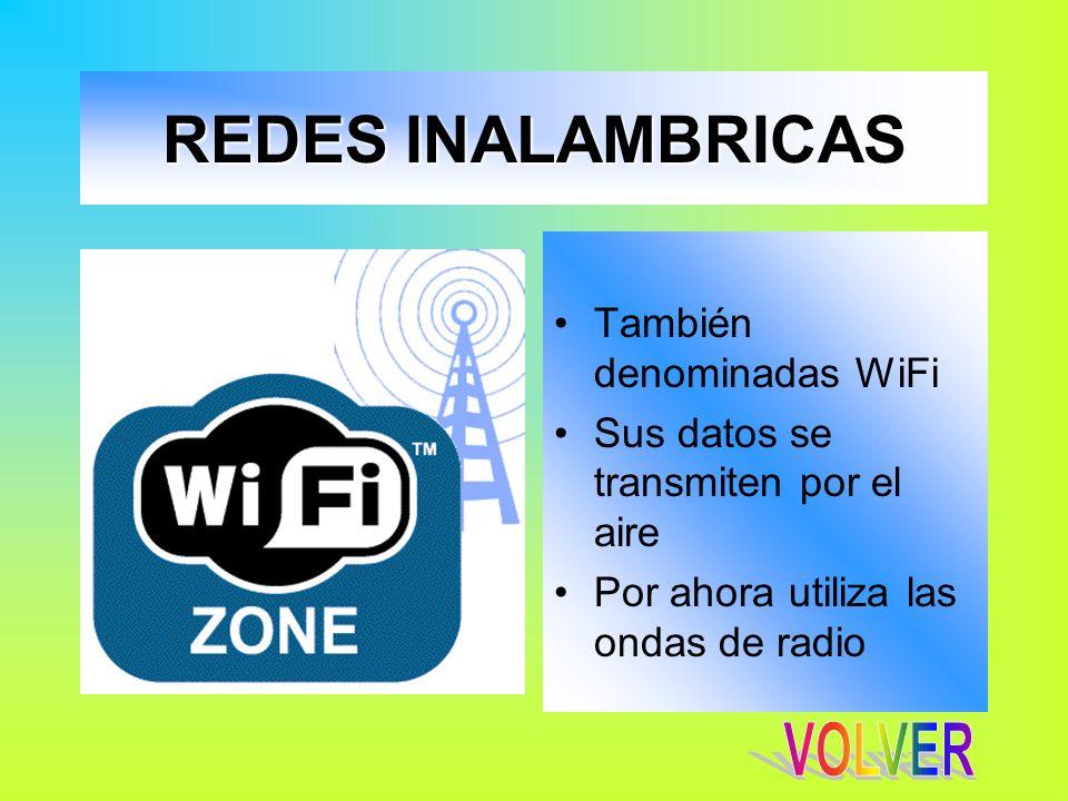 REDES INALAMBRICAS También denominadas WiFi Sus datos se transmiten por el aire Por ahora utiliza las ondas de radio