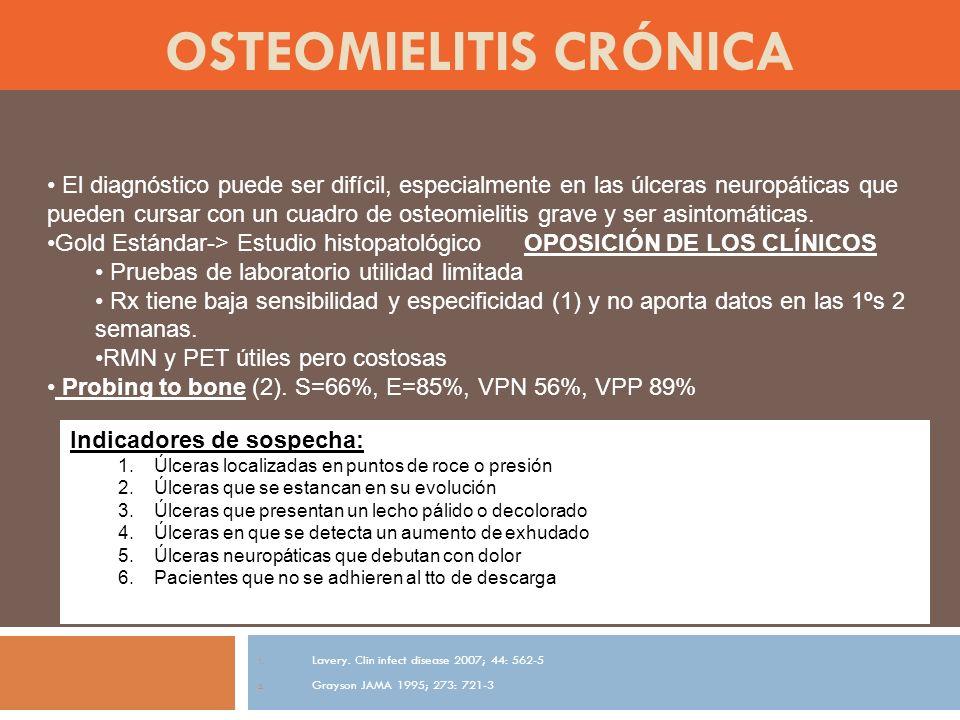 OSTEOMIELITIS CRÓNICA 1.Lavery. Clin infect disease 2007; 44: 562-5 2.