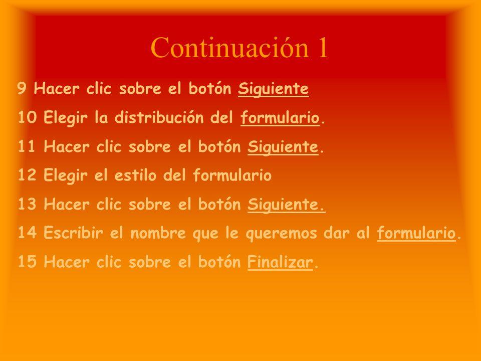 Continuación 1 9 Hacer clic sobre el botón Siguiente 10 Elegir la distribución del formulario.