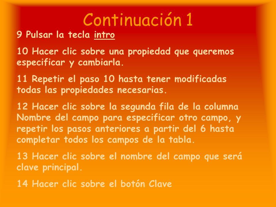 Continuación 1 9 Pulsar la tecla intro 10 Hacer clic sobre una propiedad que queremos especificar y cambiarla.