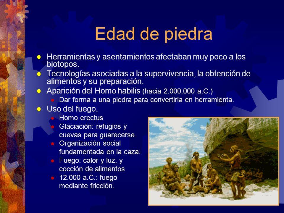 Edad de piedra Herramientas y asentamientos afectaban muy poco a los biotopos. Tecnologías asociadas a la supervivencia, la obtención de alimentos y s