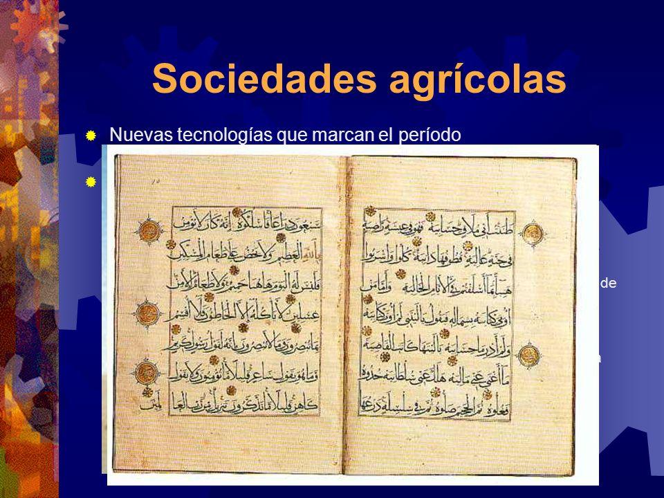 Sociedades agrícolas Nuevas tecnologías que marcan el período Aparición del arado y la escritura Interrelación entre tecnología y cambio social y labo