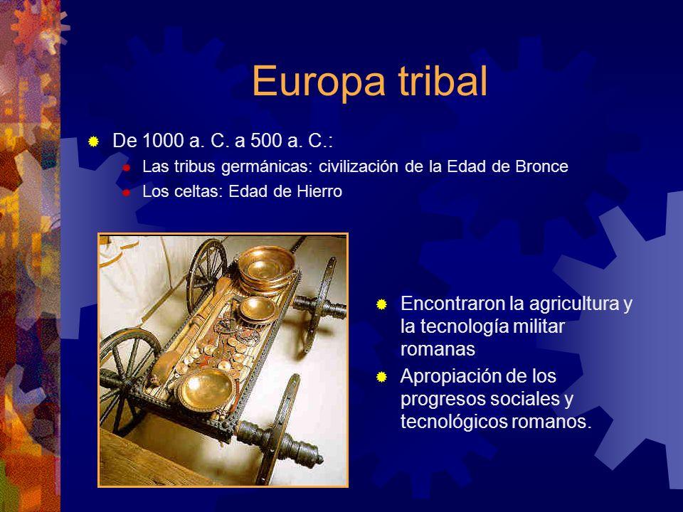 Europa tribal De 1000 a. C. a 500 a. C.: Las tribus germánicas: civilización de la Edad de Bronce Los celtas: Edad de Hierro Encontraron la agricultur