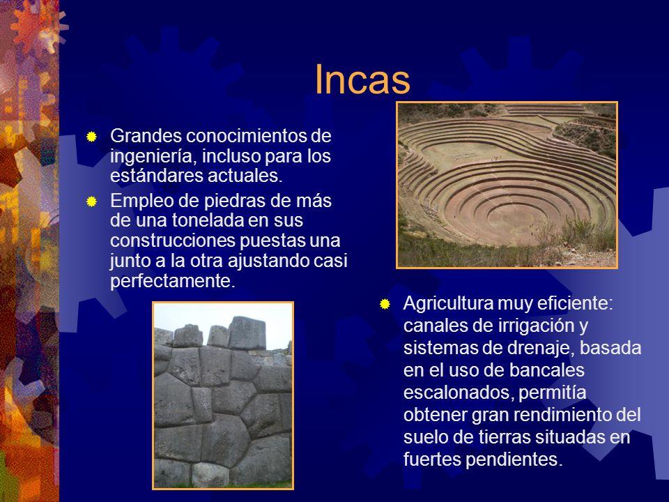 Incas Grandes conocimientos de ingeniería, incluso para los estándares actuales. Empleo de piedras de más de una tonelada en sus construcciones puesta