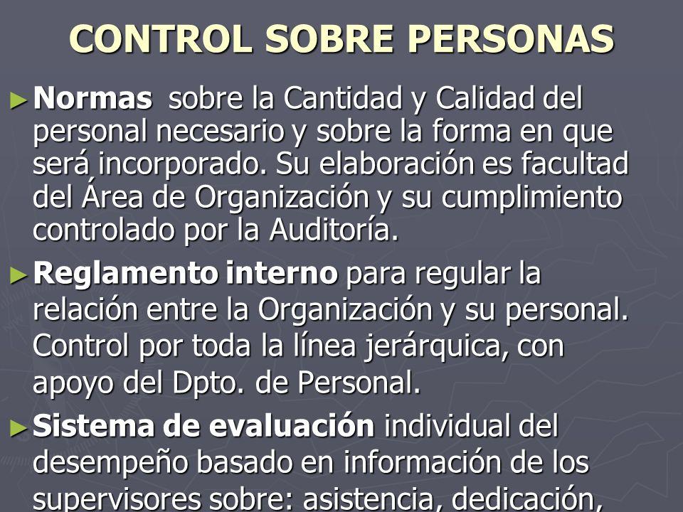CONTROL SOBRE PERSONAS Normas sobre la Cantidad y Calidad del personal necesario y sobre la forma en que será incorporado. Su elaboración es facultad