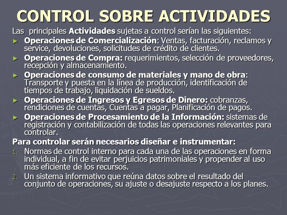 CONTROL SOBRE ACTIVIDADES Las principales Actividades sujetas a control serían las siguientes: Operaciones de Comercialización: Ventas, facturación, r