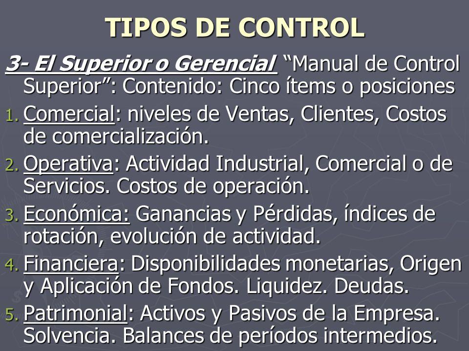 TIPOS DE CONTROL 3- El Superior o Gerencial Manual de Control Superior: Contenido: Cinco ítems o posiciones 1. Comercial: niveles de Ventas, Clientes,