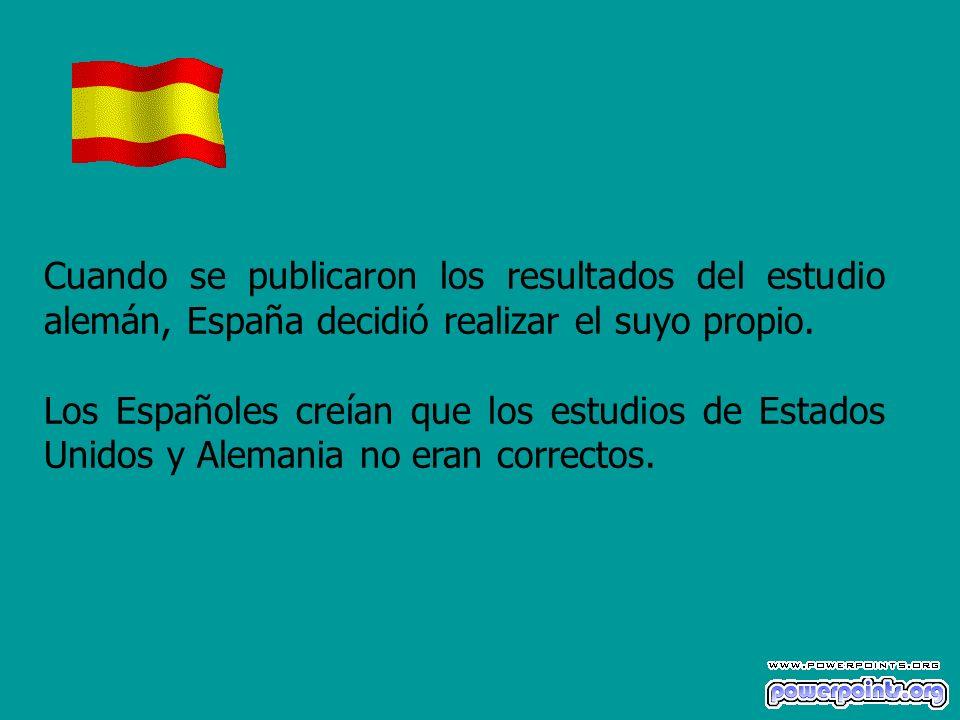 Cuando se publicaron los resultados del estudio alemán, España decidió realizar el suyo propio. Los Españoles creían que los estudios de Estados Unido