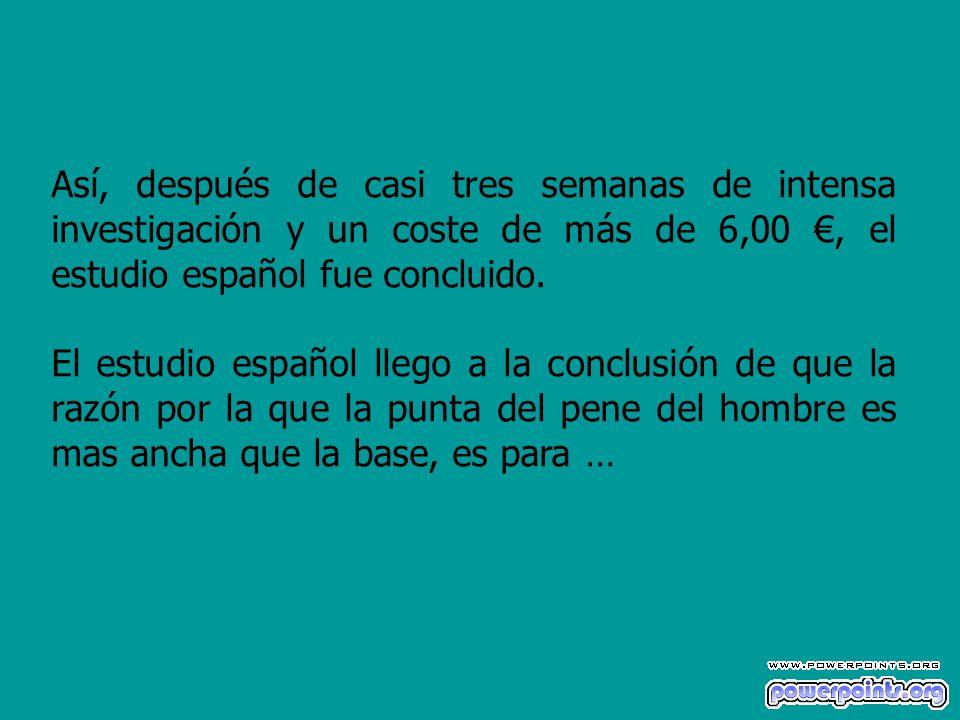 Así, después de casi tres semanas de intensa investigación y un coste de más de 6,00, el estudio español fue concluido. El estudio español llego a la