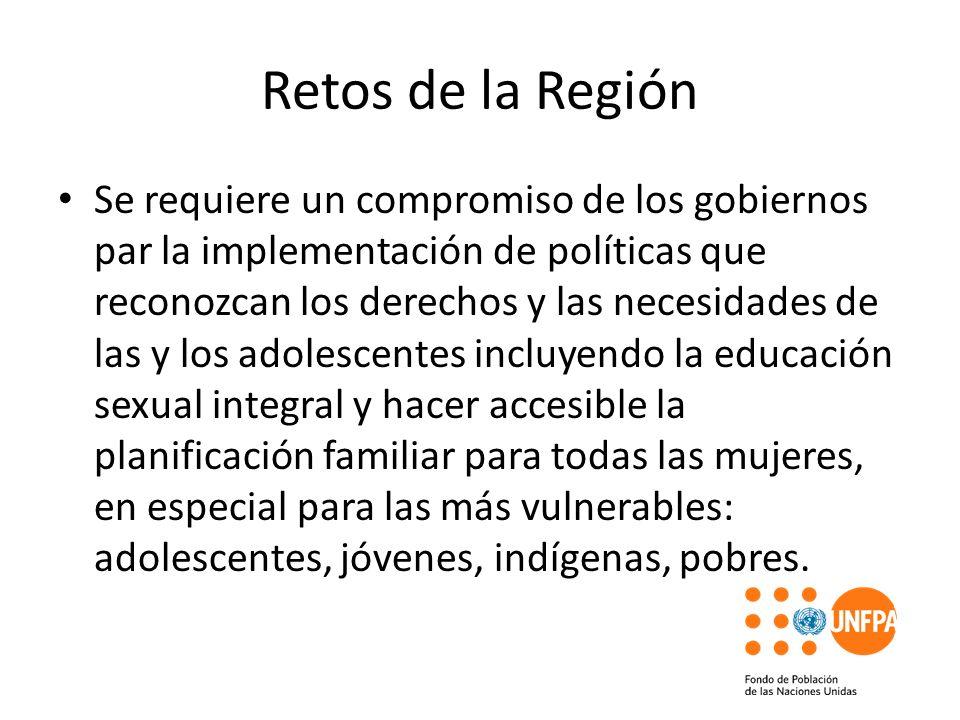 Retos de la Región Se requiere un compromiso de los gobiernos par la implementación de políticas que reconozcan los derechos y las necesidades de las
