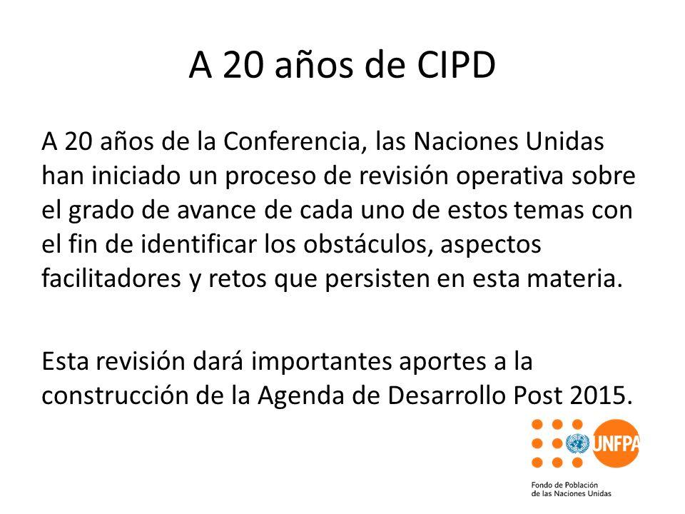 A 20 años de CIPD A 20 años de la Conferencia, las Naciones Unidas han iniciado un proceso de revisión operativa sobre el grado de avance de cada uno