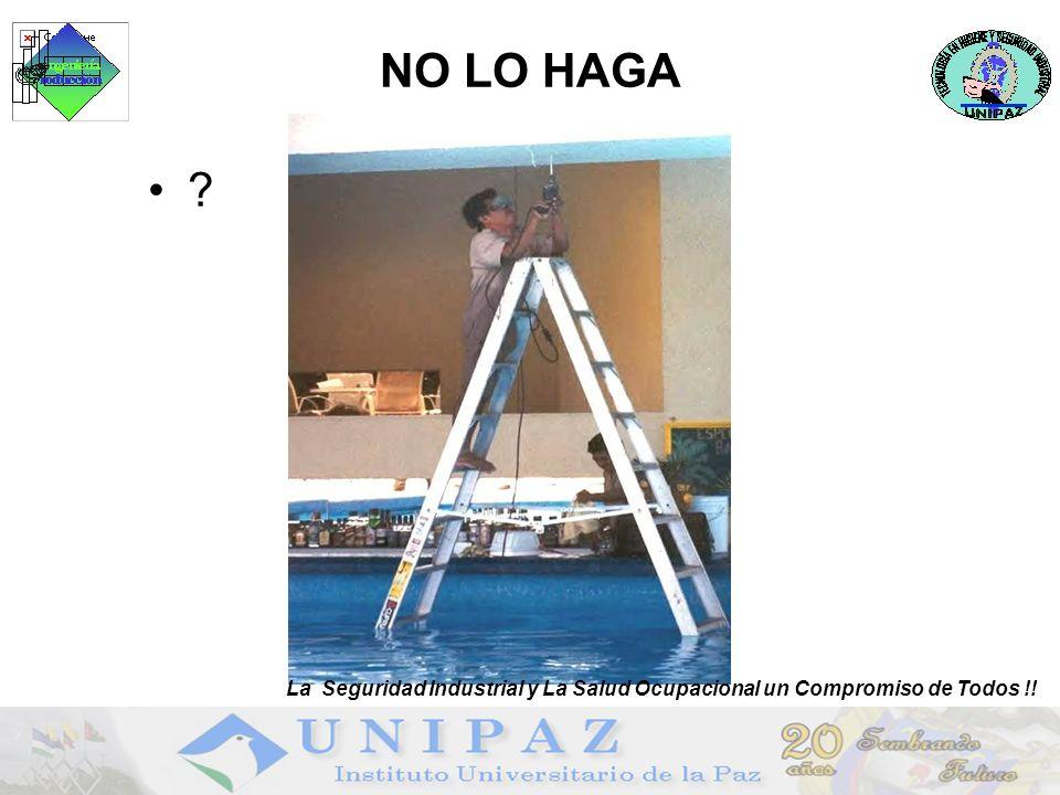 NO LO HAGA ? La Seguridad Industrial y La Salud Ocupacional un Compromiso de Todos !!