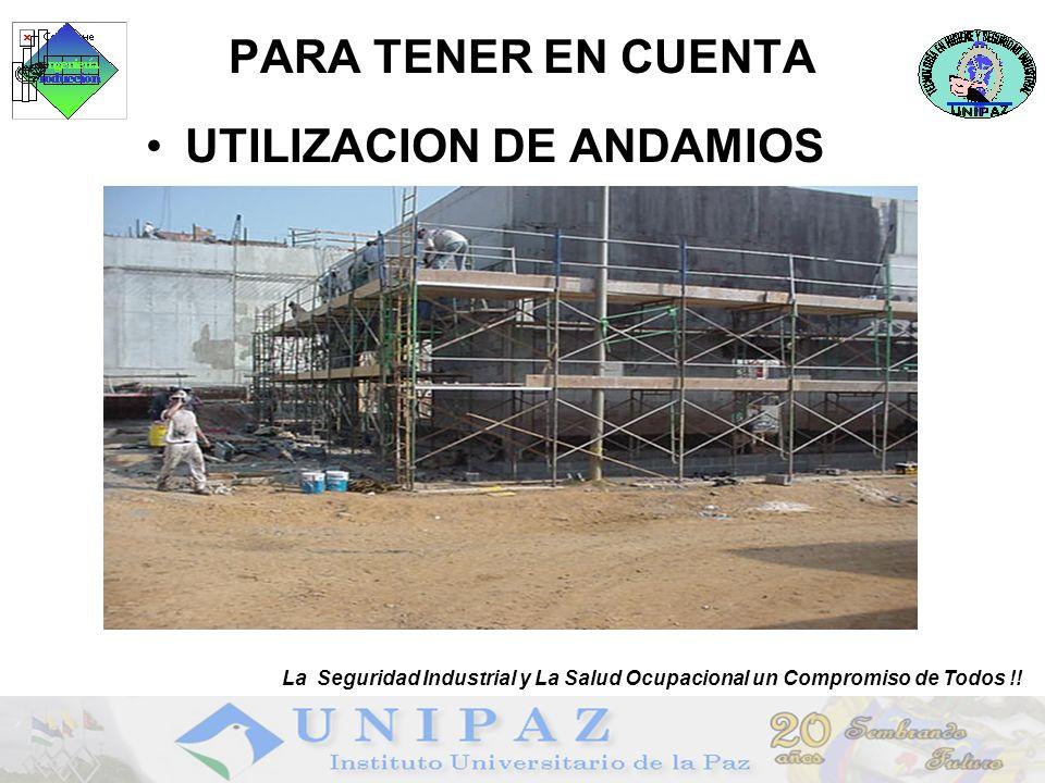 PARA TENER EN CUENTA UTILIZACION DE ANDAMIOS La Seguridad Industrial y La Salud Ocupacional un Compromiso de Todos !!