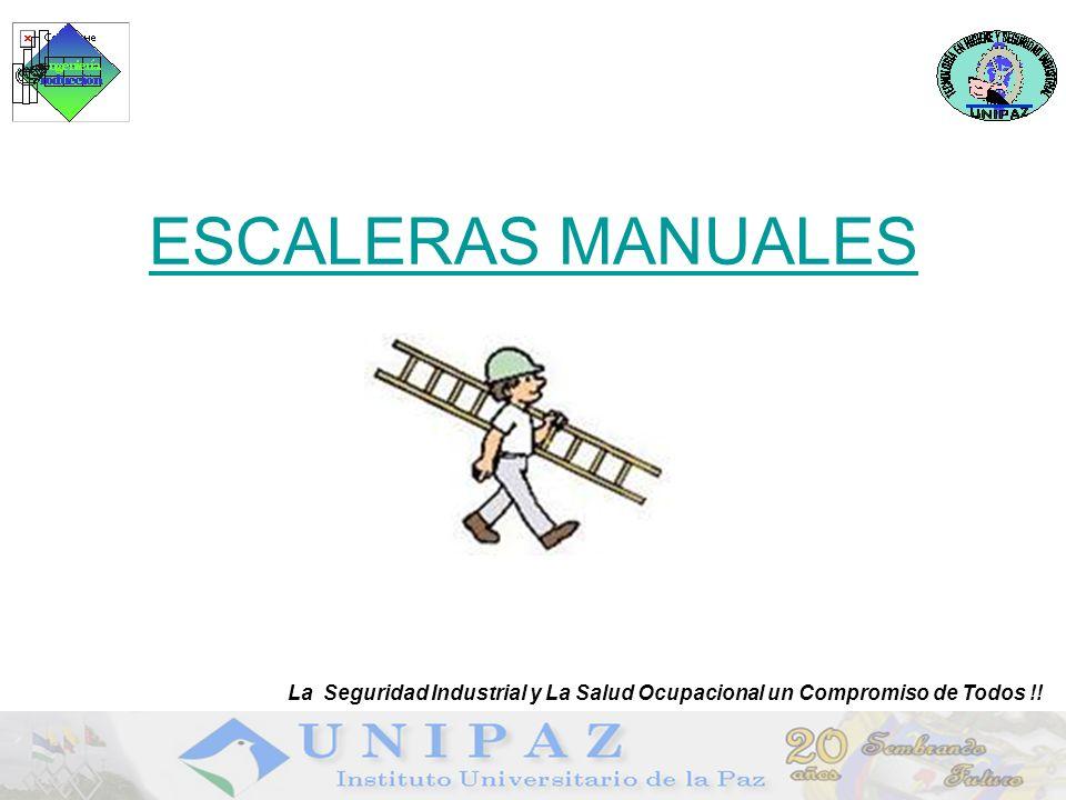 ESCALERAS MANUALES La Seguridad Industrial y La Salud Ocupacional un Compromiso de Todos !!