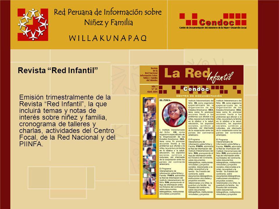 Emisión trimestralmente de la Revista Red Infantil, la que incluirá temas y notas de interés sobre niñez y familia, cronograma de talleres y charlas, actividades del Centro Focal, de la Red Nacional y del PIINFA.