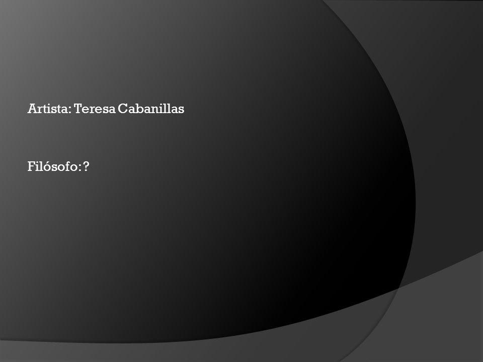 Artista: Teresa Cabanillas Filósofo: ?