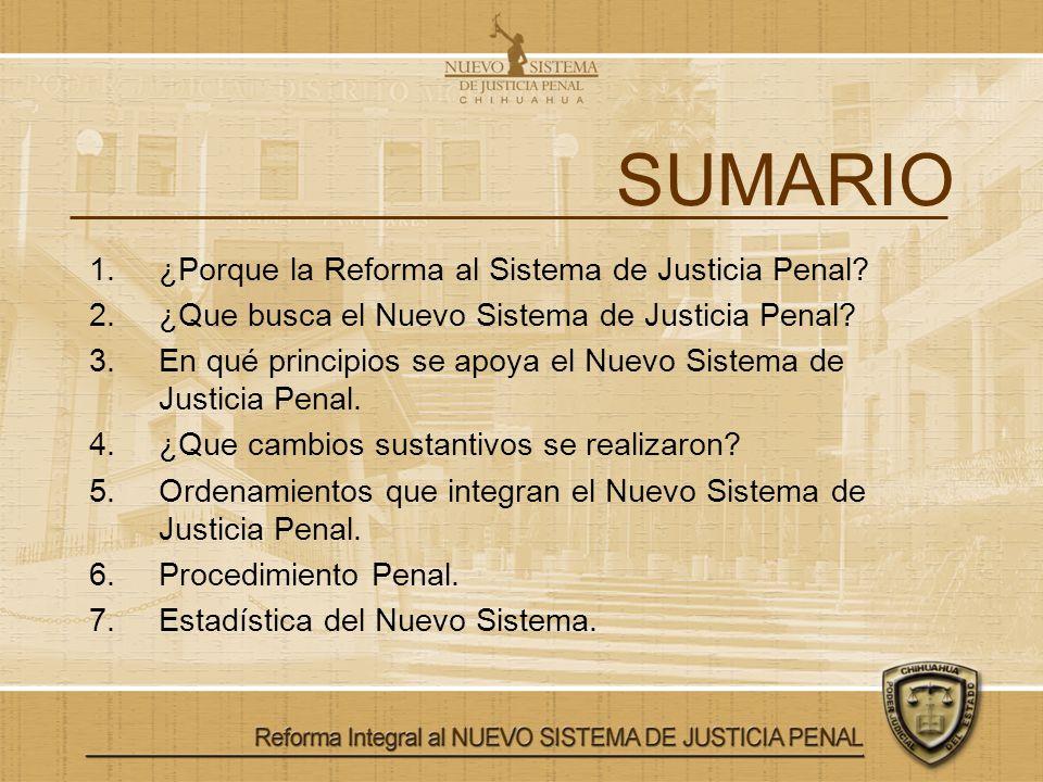 SUMARIO 1.¿Porque la Reforma al Sistema de Justicia Penal? 2.¿Que busca el Nuevo Sistema de Justicia Penal? 3.En qué principios se apoya el Nuevo Sist