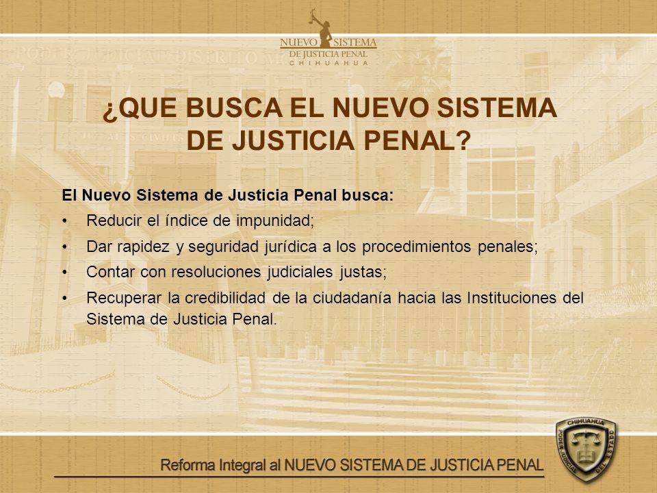 ¿QUE BUSCA EL NUEVO SISTEMA DE JUSTICIA PENAL? El Nuevo Sistema de Justicia Penal busca: Reducir el índice de impunidad; Dar rapidez y seguridad juríd