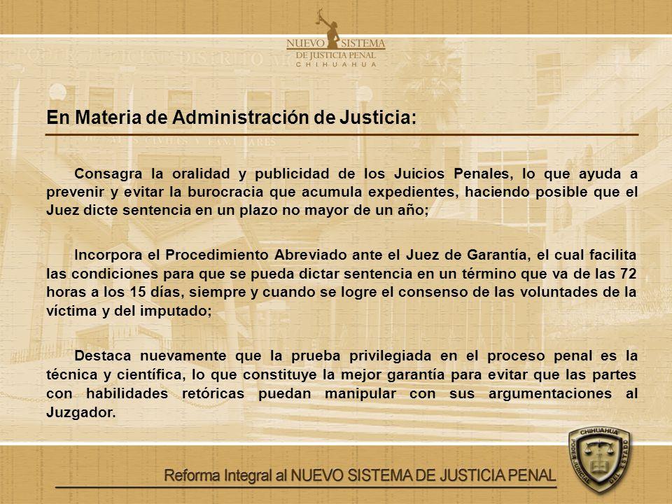 En Materia de Administración de Justicia: Consagra la oralidad y publicidad de los Juicios Penales, lo que ayuda a prevenir y evitar la burocracia que