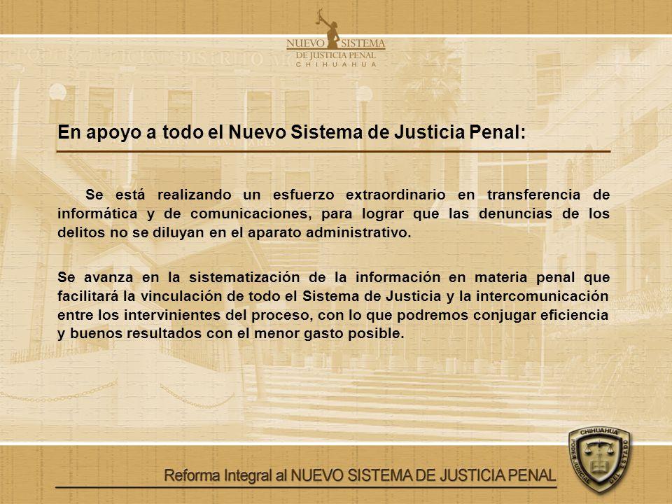 En apoyo a todo el Nuevo Sistema de Justicia Penal: Se está realizando un esfuerzo extraordinario en transferencia de informática y de comunicaciones,