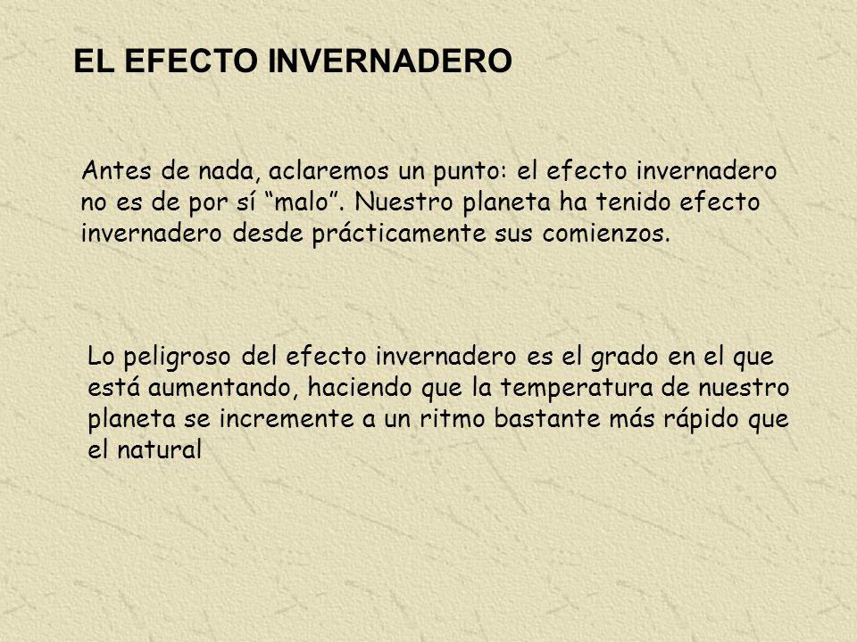 EL EFECTO INVERNADERO Antes de nada, aclaremos un punto: el efecto invernadero no es de por sí malo.