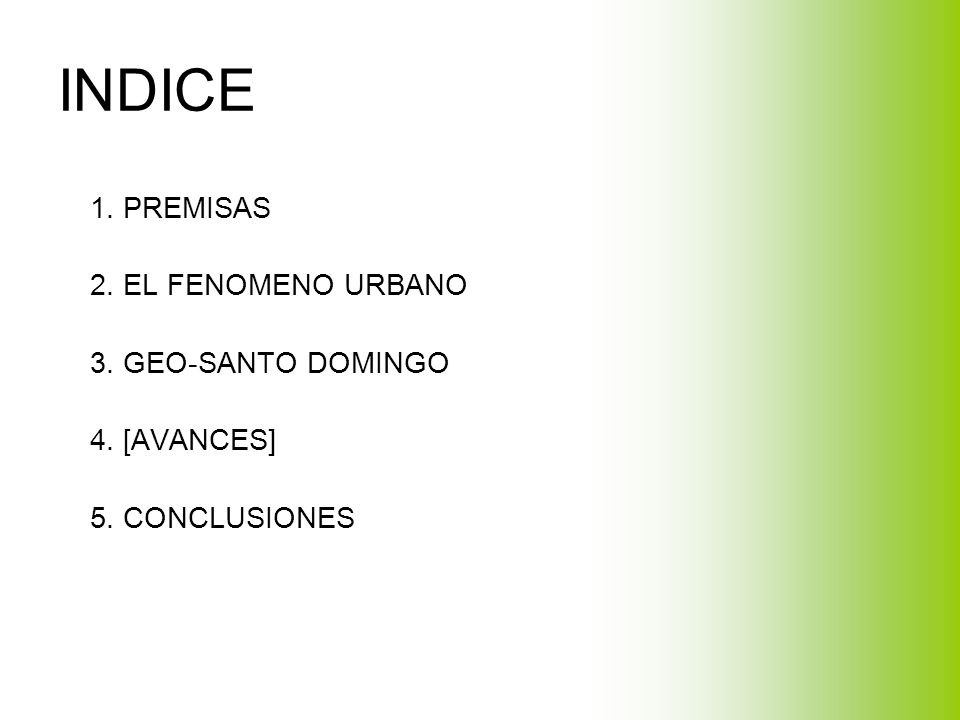 INDICE 1. PREMISAS 2. EL FENOMENO URBANO 3. GEO-SANTO DOMINGO 4. [AVANCES] 5. CONCLUSIONES