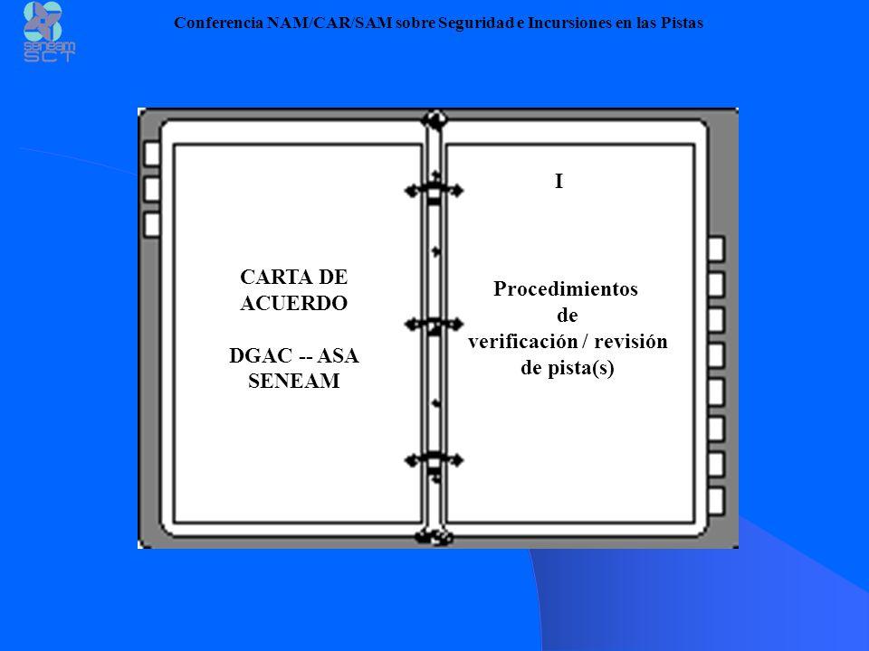 Conferencia NAM/CAR/SAM sobre Seguridad e Incursiones en las Pistas CARTA DE ACUERDO DGAC -- ASA SENEAM Procedimientos de verificación / revisión de pista(s) I