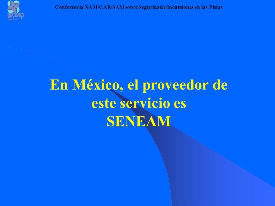 En México, el proveedor de este servicio es SENEAM Conferencia NAM/CAR/SAM sobre Seguridad e Incursiones en las Pistas