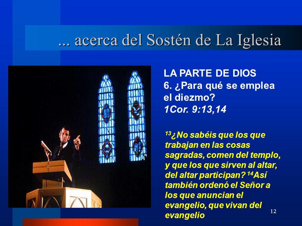 12 LA PARTE DE DIOS 6. ¿Para qué se emplea el diezmo? 1Cor. 9:13,14... acerca del Sostén de La Iglesia 13 ¿No sabéis que los que trabajan en las cosas