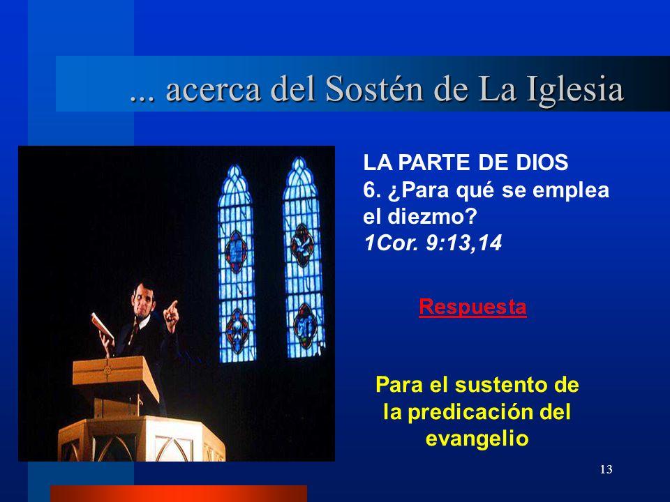 13 LA PARTE DE DIOS 6. ¿Para qué se emplea el diezmo? 1Cor. 9:13,14... acerca del Sostén de La Iglesia Para el sustento de la predicación del evangeli