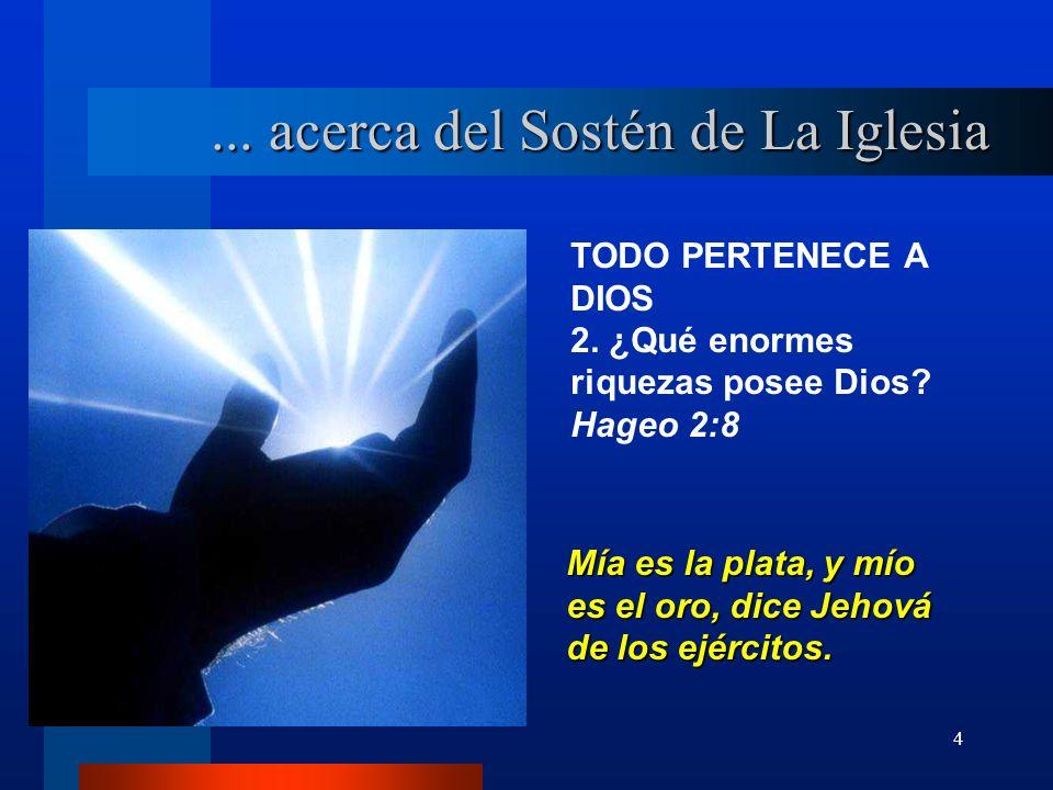 4 TODO PERTENECE A DIOS 2. ¿Qué enormes riquezas posee Dios? Hageo 2:8 Mía es la plata, y mío es el oro, dice Jehová de los ejércitos.... acerca del S
