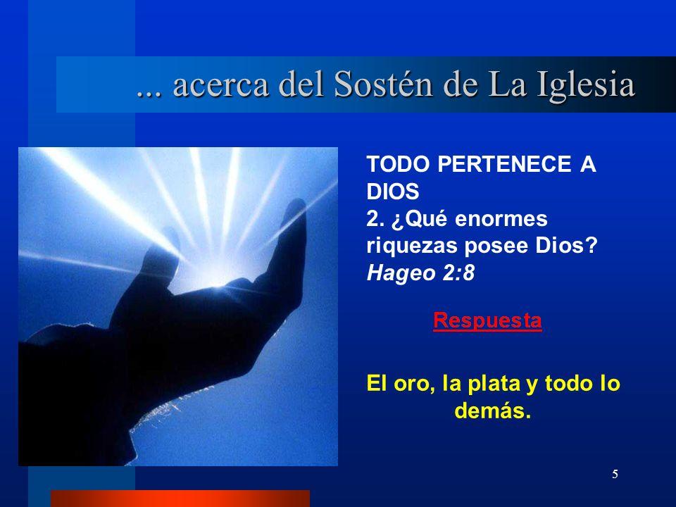 5 TODO PERTENECE A DIOS 2. ¿Qué enormes riquezas posee Dios? Hageo 2:8... acerca del Sostén de La Iglesia El oro, la plata y todo lo demás.