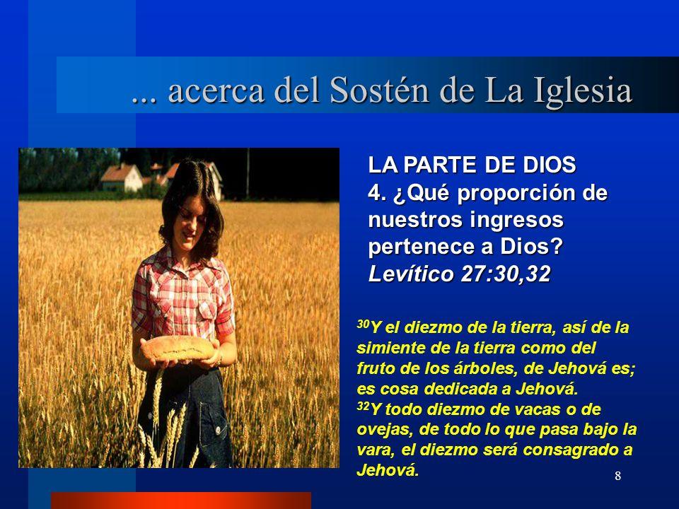 8 LA PARTE DE DIOS 4. ¿Qué proporción de nuestros ingresos pertenece a Dios? Levítico 27:30,32 30 Y el diezmo de la tierra, así de la simiente de la t