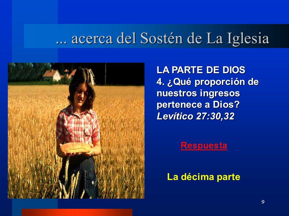 9 LA PARTE DE DIOS 4. ¿Qué proporción de nuestros ingresos pertenece a Dios? Levítico 27:30,32... acerca del Sostén de La Iglesia La décima parte