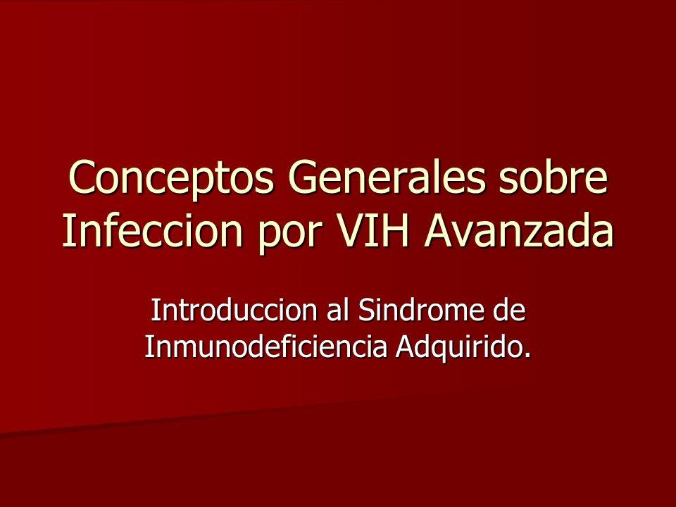 Conceptos Generales sobre Infeccion por VIH Avanzada Introduccion al Sindrome de Inmunodeficiencia Adquirido.
