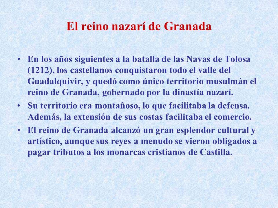 El reino nazarí de Granada En los años siguientes a la batalla de las Navas de Tolosa (1212), los castellanos conquistaron todo el valle del Guadalqui