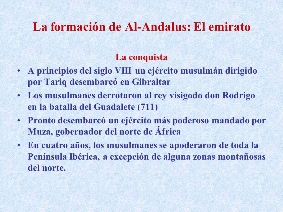 La formación de Al-Andalus: El emirato La conquista A principios del siglo VIII un ejército musulmán dirigido por Tariq desembarcó en Gibraltar Los mu