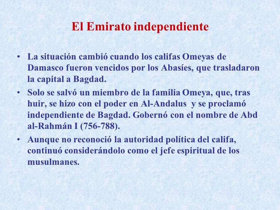 El Emirato independiente La situación cambió cuando los califas Omeyas de Damasco fueron vencidos por los Abasíes, que trasladaron la capital a Bagdad