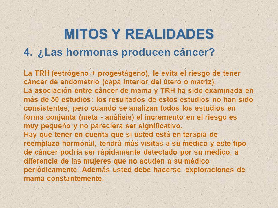 MITOS Y REALIDADES 3.A mí se me retiró el ciclo menstrual y no siento nada Es posible, ya que la mitad de las mujeres pasan a la post menopausia sin problemas de sintomatología, sin embargo si ya se le retiró el ciclo menstrual, la producción de estrógenos ha decrecido y esto le ocasiona pérdida de masa ósea, lo cual se agudiza llegando a osteoporosis, recomendaríamos iniciar lo antes posible un tratamiento de reemplazo hormonal.
