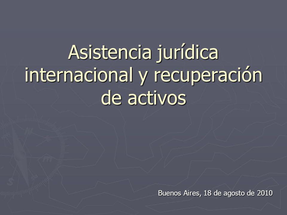 Asistencia jurídica internacional y recuperación de activos Buenos Aires, 18 de agosto de 2010 Buenos Aires, 18 de agosto de 2010