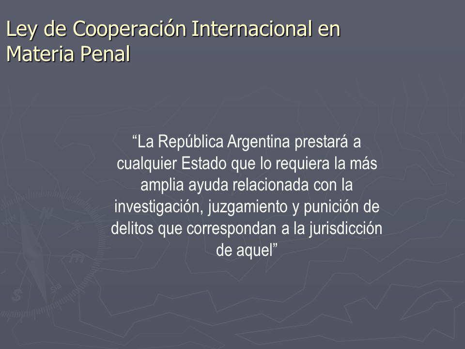 Ley de Cooperación Internacional en Materia Penal La República Argentina prestará a cualquier Estado que lo requiera la más amplia ayuda relacionada c
