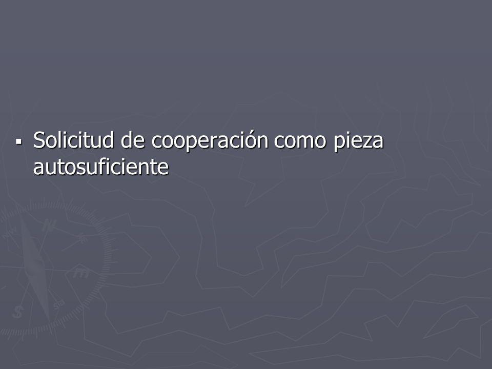 Solicitud de cooperación como pieza autosuficiente Solicitud de cooperación como pieza autosuficiente