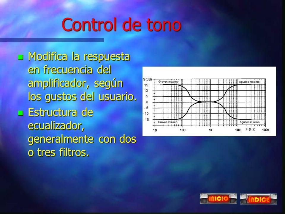 Preamplificador n Eleva el nivel de la señal de entrada, mejorando la relación señal - ruido. n Controles asociados: l Control de tono Control de tono