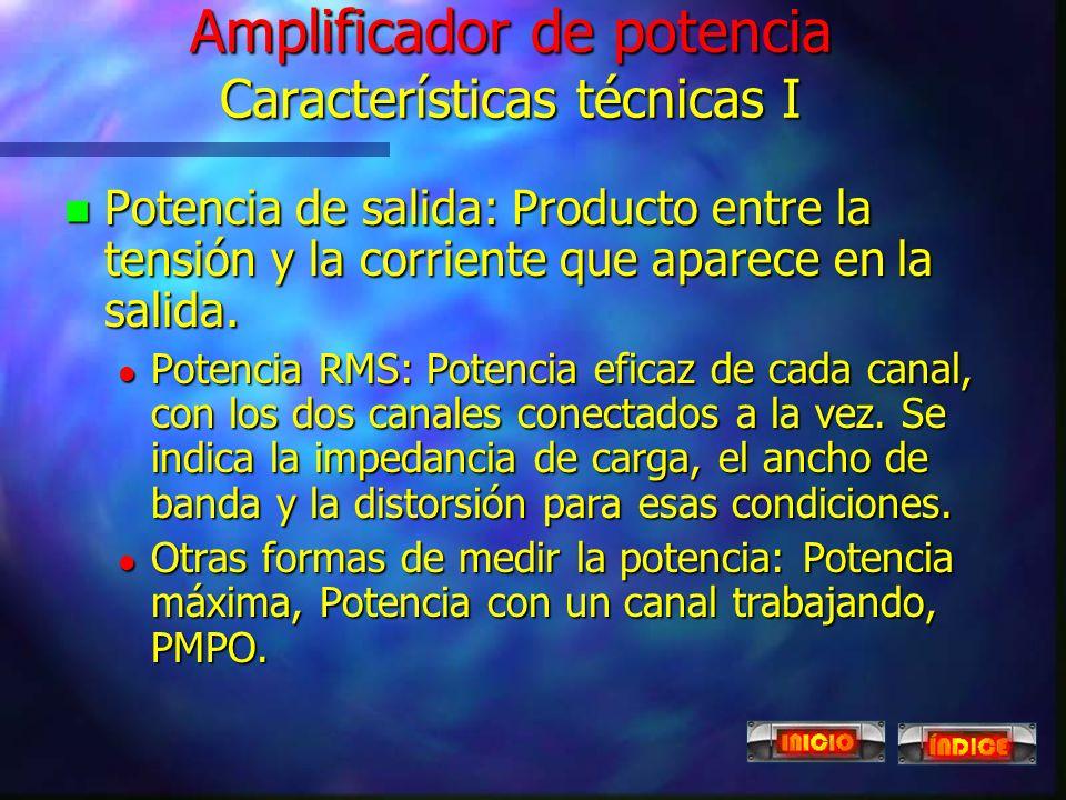 Amplificador de potencia n Eleva la potencia de salida para poder excitar los altavoces. n Características técnicas: l Potencia de salida Potencia de