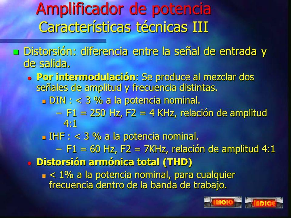 Amplificador de potencia Características técnicas II n Respuesta en frecuencia, ancho de banda: l Margen de frecuencias en las que el amplificador man