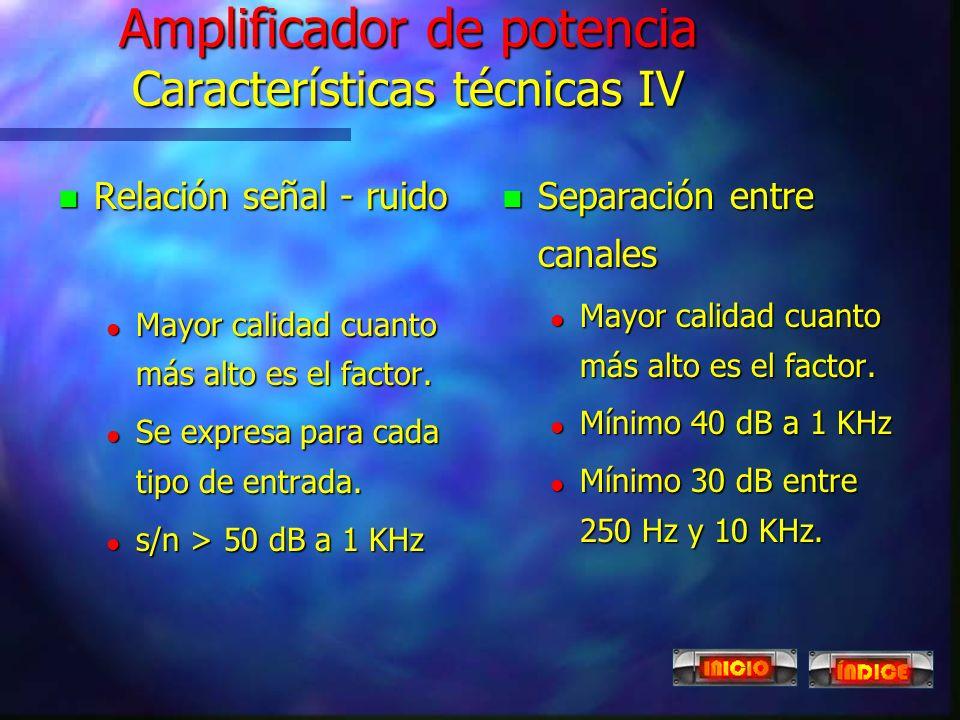 Amplificador de potencia Características técnicas III n Distorsión: diferencia entre la señal de entrada y de salida. l Por intermodulación: Se produc
