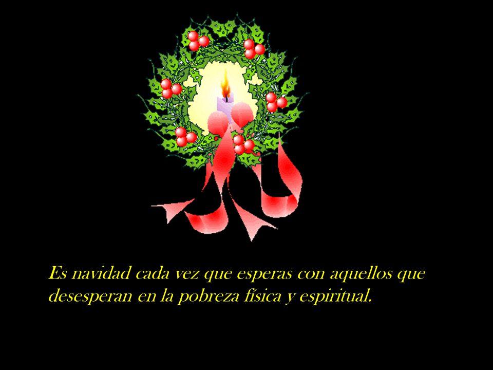 Es navidad cada vez que no aceptas aquellos principios que destierran a los oprimidos al margen de la sociedad.