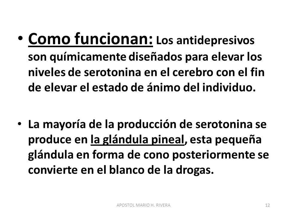 Como funcionan: Los antidepresivos son químicamente diseñados para elevar los niveles de serotonina en el cerebro con el fin de elevar el estado de ánimo del individuo.